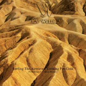 Joy Wellboy • 'Surfing The Airwaves, Looking For Gold'